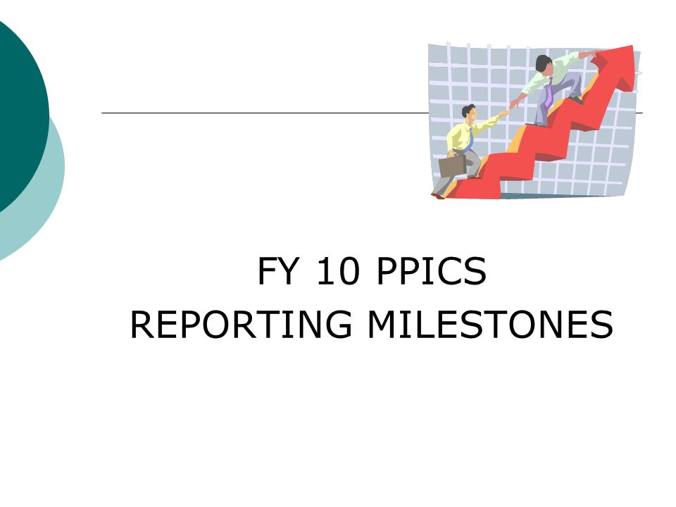 PPICS Milestone 1 Grantee Profile Update Due June 30, 2010 Review and revise Use PPICS Tip Sheet 1 Provided in Key Information Binder PPICS help line866.356.2711 Illinois specific line 630.649.6696