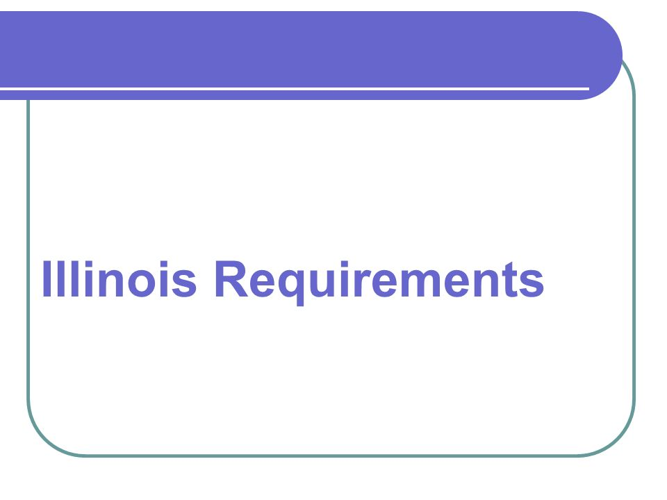Illinois Requirements