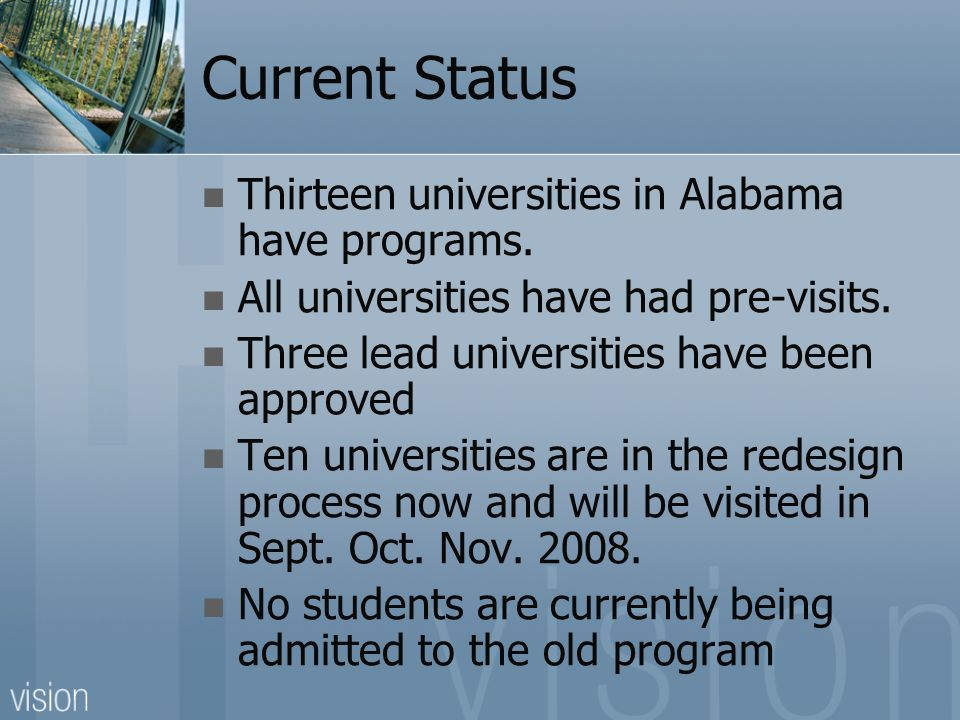 Current Status Thirteen universities in Alabama have programs. All universities have had pre-visits. Three lead universities have been approved Ten un