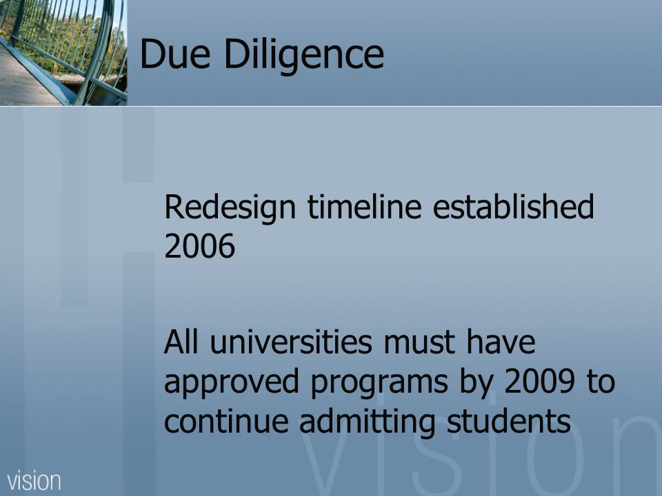 Due Diligence Redesign timeline established 2006 All universities must have approved programs by 2009 to continue admitting students