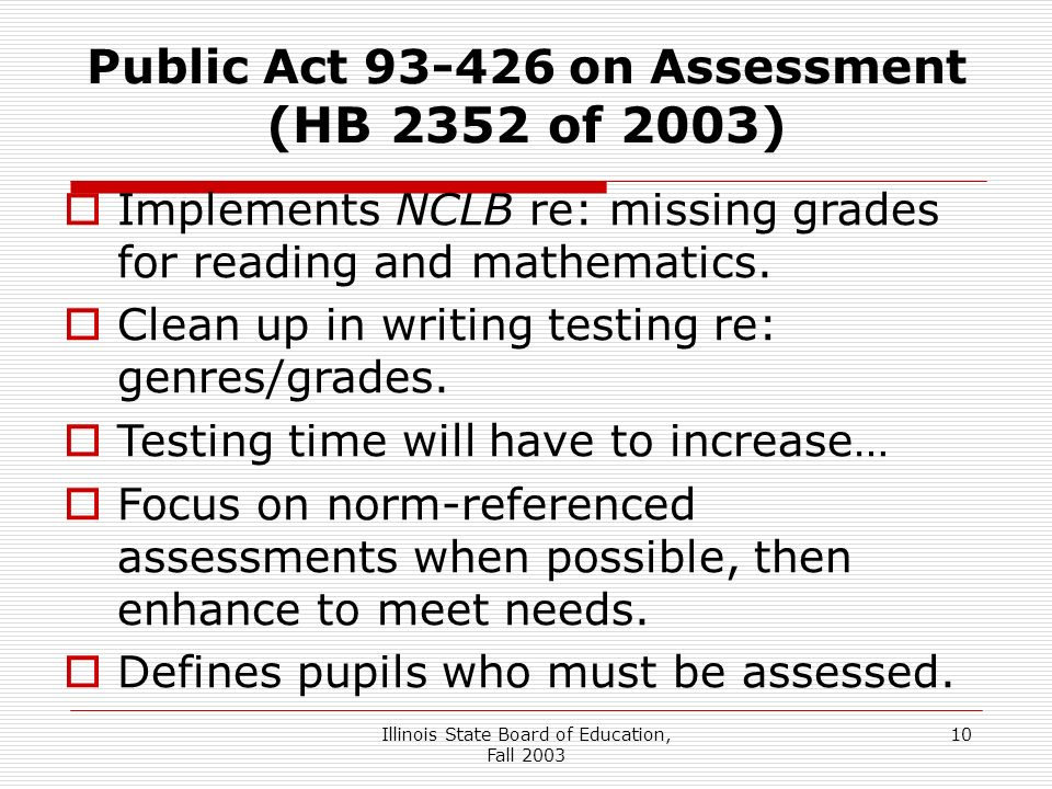 Illinois State Board of Education, Fall Public Act on Assessment (HB 2352 of 2003) Implements NCLB re: missing grades for reading and mathematics.
