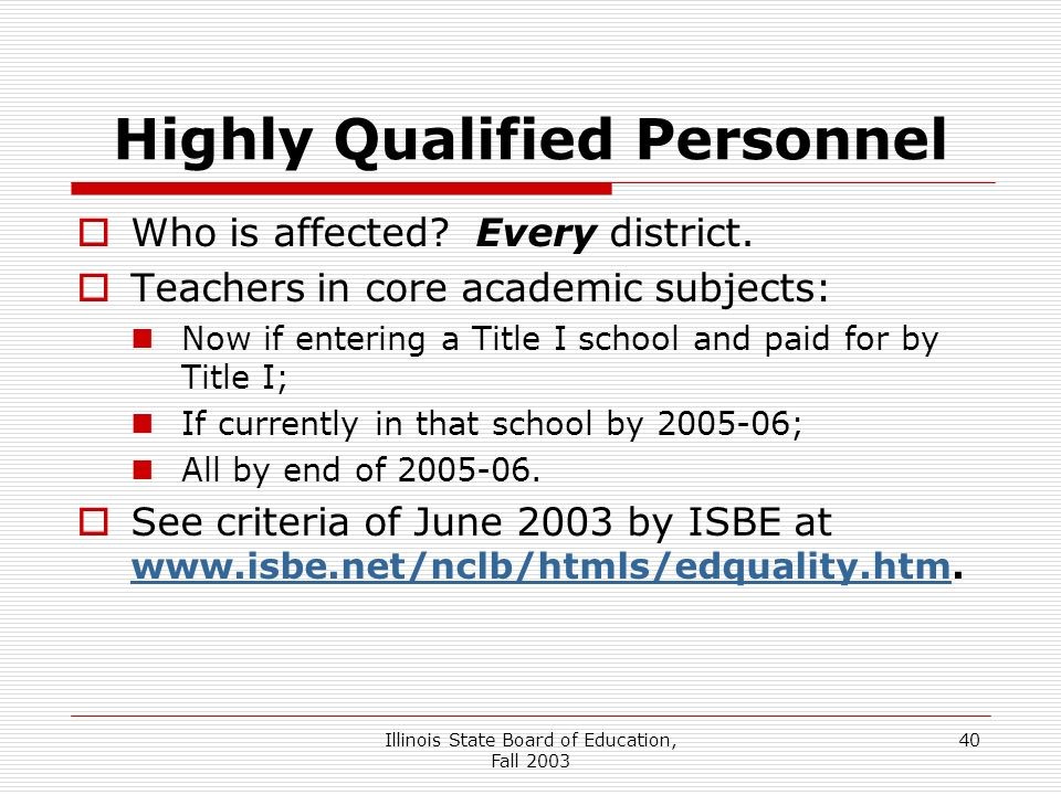 Illinois State Board of Education, Fall 2003 40 Highly Qualified Personnel Who is affected.