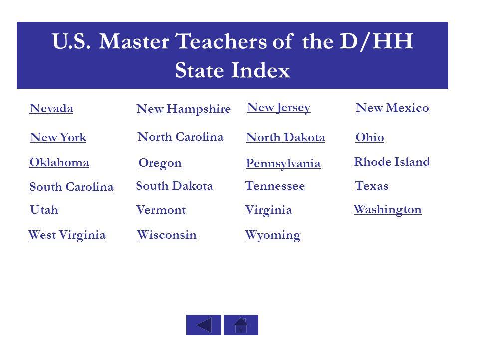 U.S. Master Teachers of the D/HH State Index New Mexico Oklahoma Oregon Rhode Island South Dakota Texas UtahVermont Washington Tennessee North Carolin