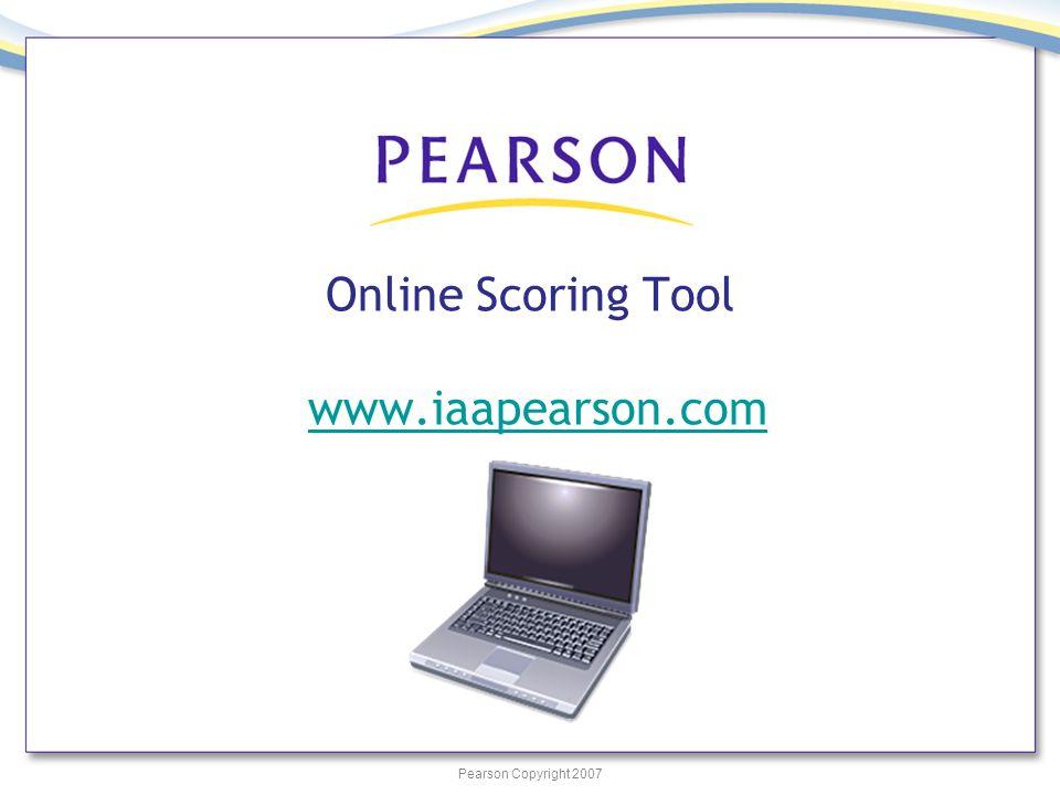 Pearson Copyright 2007 Online Scoring Tool www.iaapearson.comwww.iaapearson.com