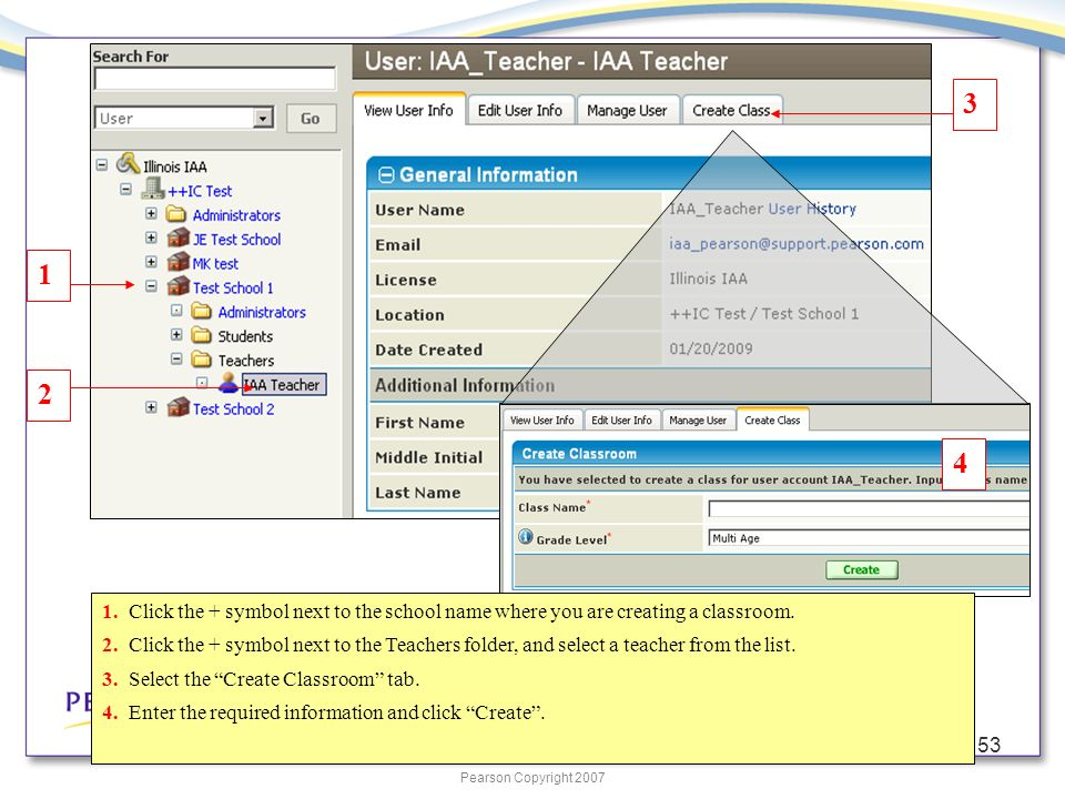 Pearson Copyright 2007 53 1 2 3 4 1. Click the + symbol next to the school name where you are creating a classroom. 2. Click the + symbol next to the