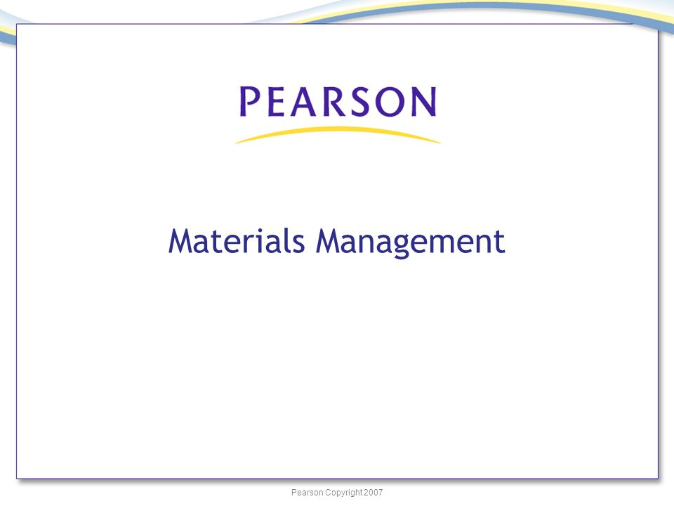Pearson Copyright 2007 Materials Management