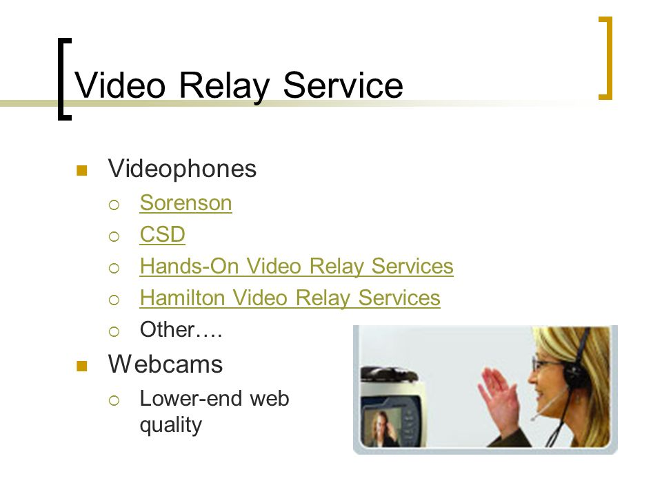 Video Relay Service Videophones Sorenson CSD Hands-On Video Relay Services Hamilton Video Relay Services Other….
