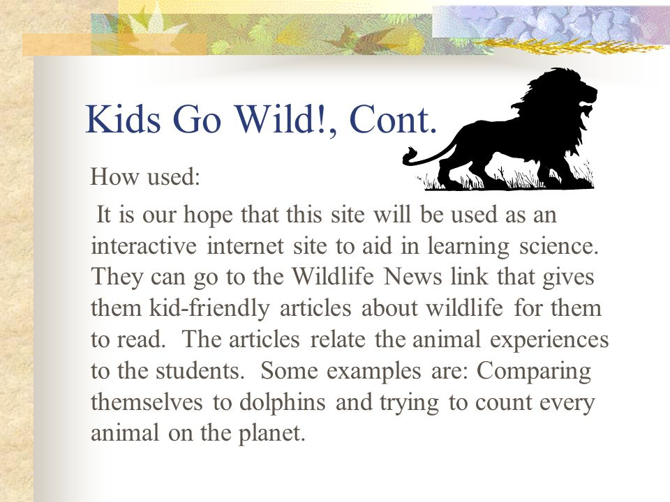 4: Kids Go Wild! Wildlife Conservation Society www.kidsgowild.com/Kids Go Wild! Wildlife Conservation Society Why selected: This site was included bec