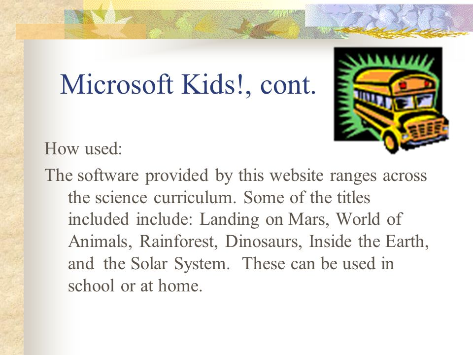 6: Microsoft Kids! www.microsoft.com/kids/freestuff/Microsoft Kids! Why selected: We included this site because of the interactive software it provide
