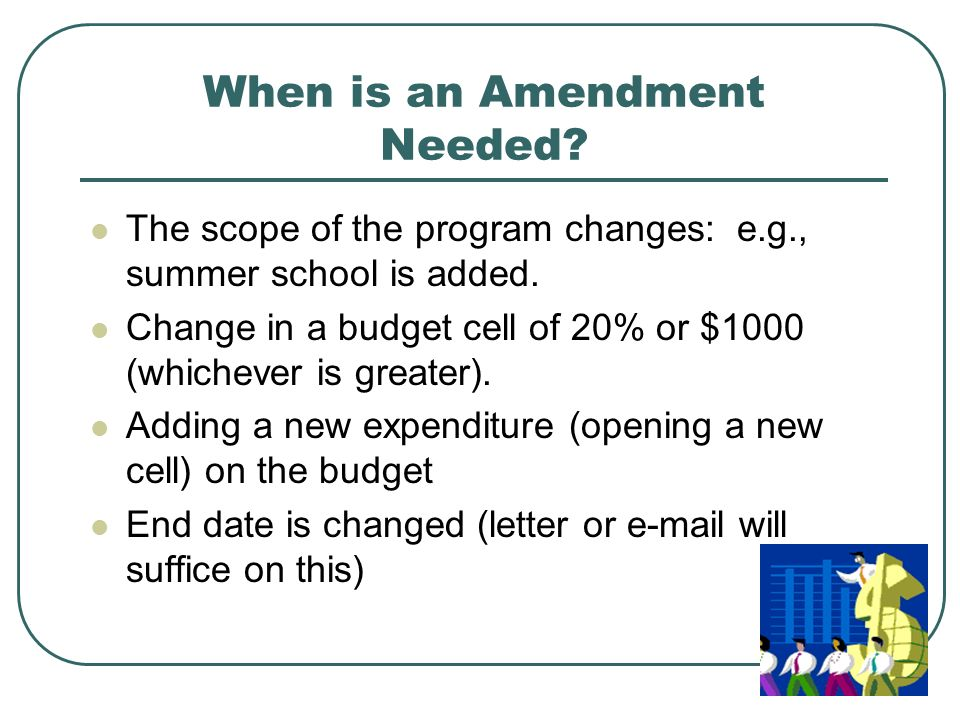 When is an Amendment Needed. The scope of the program changes: e.g., summer school is added.
