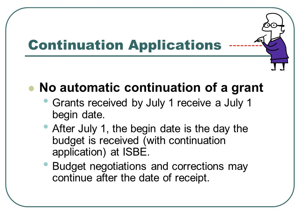 Continuation Applications No automatic continuation of a grant Grants received by July 1 receive a July 1 begin date.