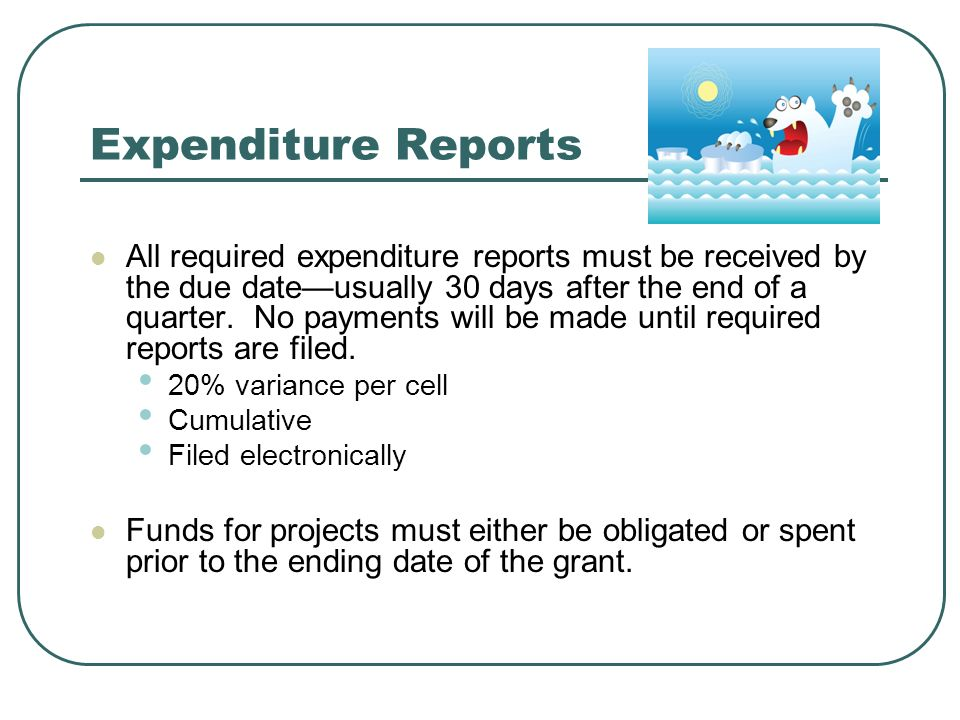 Expenditure Reports All required expenditure reports must be received by the due dateusually 30 days after the end of a quarter.