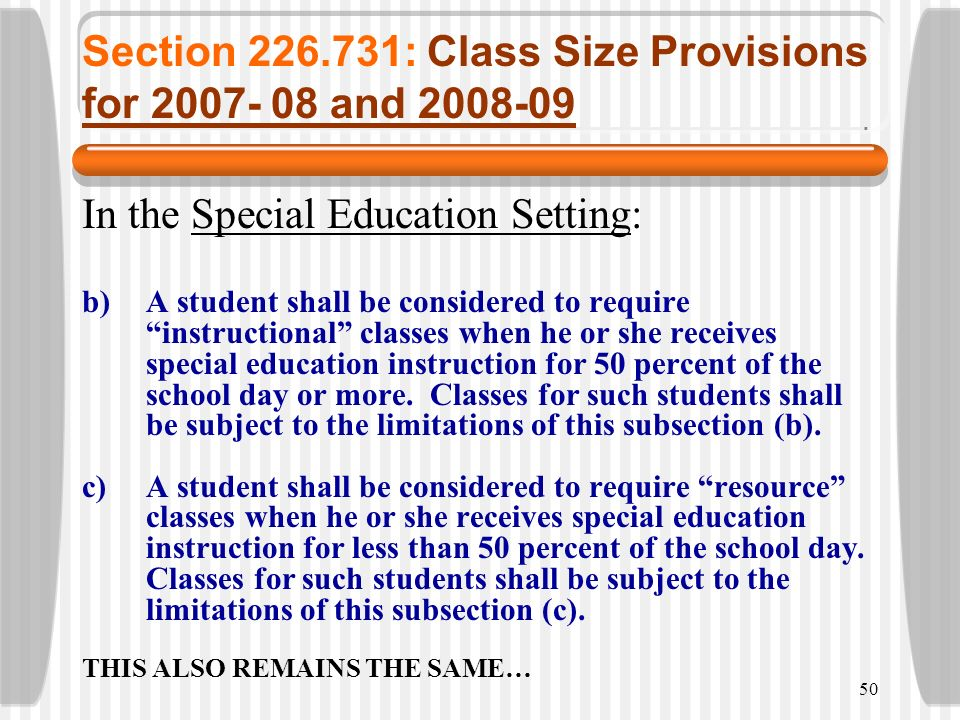 50 Section 226.731: Class Size Provisions for 2007- 08 and 2008-09 In the Special Education Setting: b)A student shall be considered to require instru