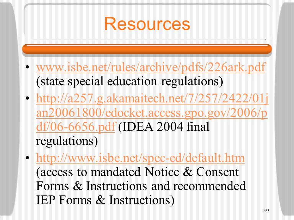 59 Resources www.isbe.net/rules/archive/pdfs/226ark.pdf (state special education regulations)www.isbe.net/rules/archive/pdfs/226ark.pdf http://a257.g.
