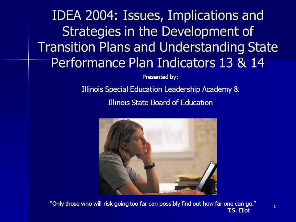 1 IDEA 2004: Issues, Implications and Strategies in the Development of Transition Plans and Understanding State Performance Plan Indicators 13 & 14 On
