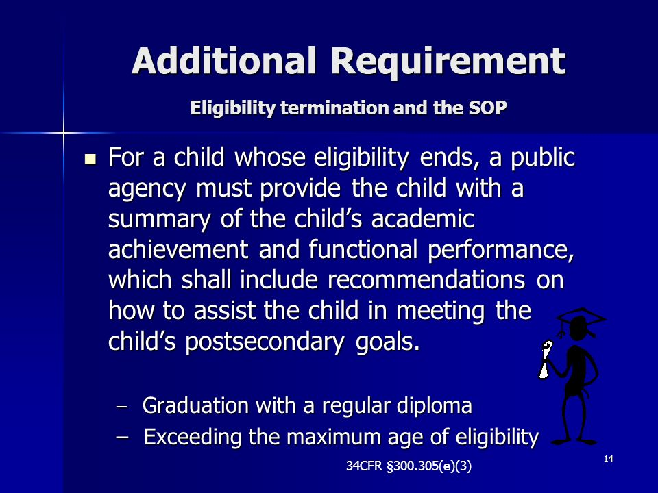 14 Additional Requirement Eligibility termination and the SOP For a child whose eligibility ends, a public agency must provide the child with a summar