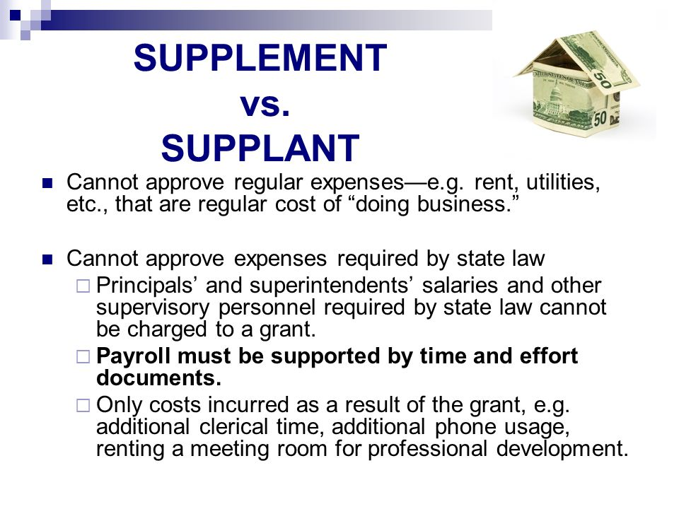 SUPPLEMENT vs. SUPPLANT Cannot approve regular expensese.g.