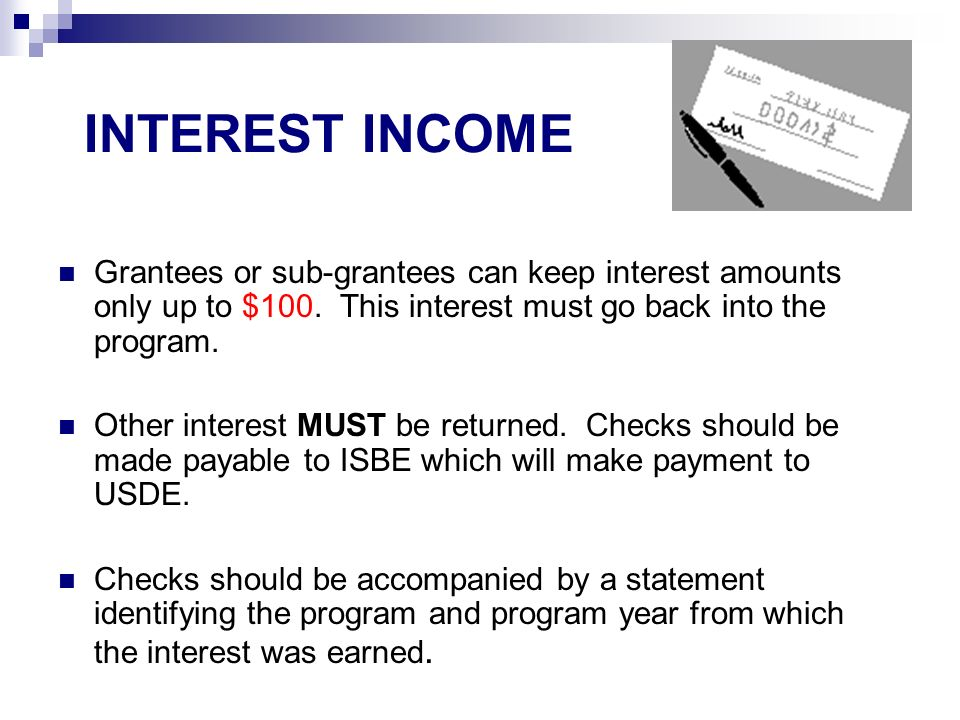 INTEREST INCOME Grantees or sub-grantees can keep interest amounts only up to $100.