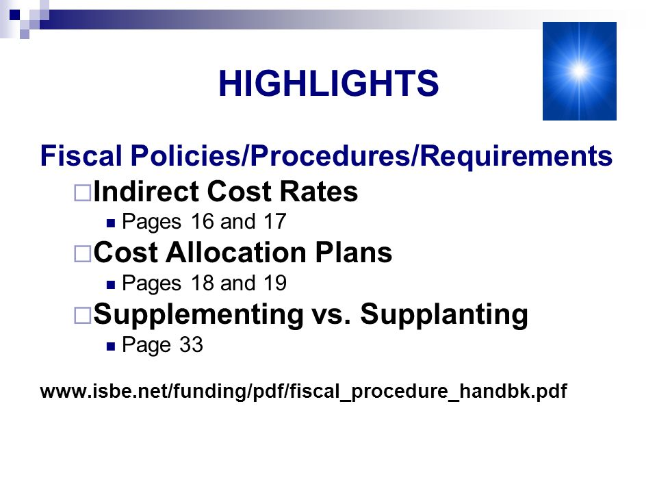 HIGHLIGHTS Fiscal Policies/Procedures/Requirements Indirect Cost Rates Pages 16 and 17 Cost Allocation Plans Pages 18 and 19 Supplementing vs.
