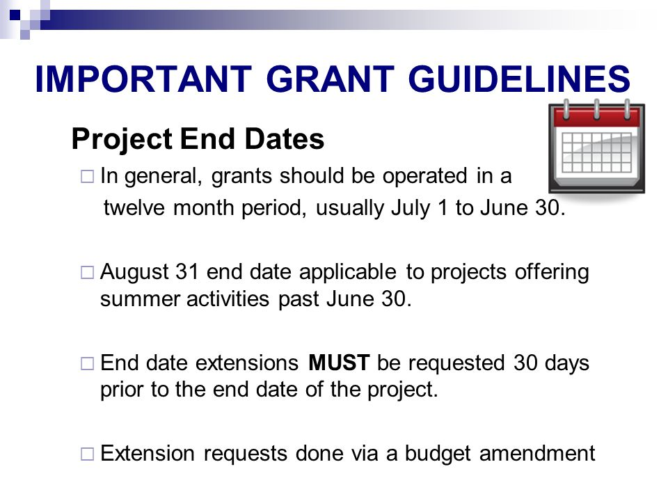 IMPORTANT GRANT GUIDELINES Project End Dates In general, grants should be operated in a twelve month period, usually July 1 to June 30.
