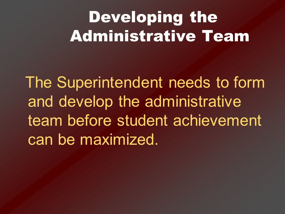 Developing the Administrative Team Set the vision and culture of student achievement for your District through your involvement with the School Board and Community –Five Year Strategic Plan –Annual Board Goals