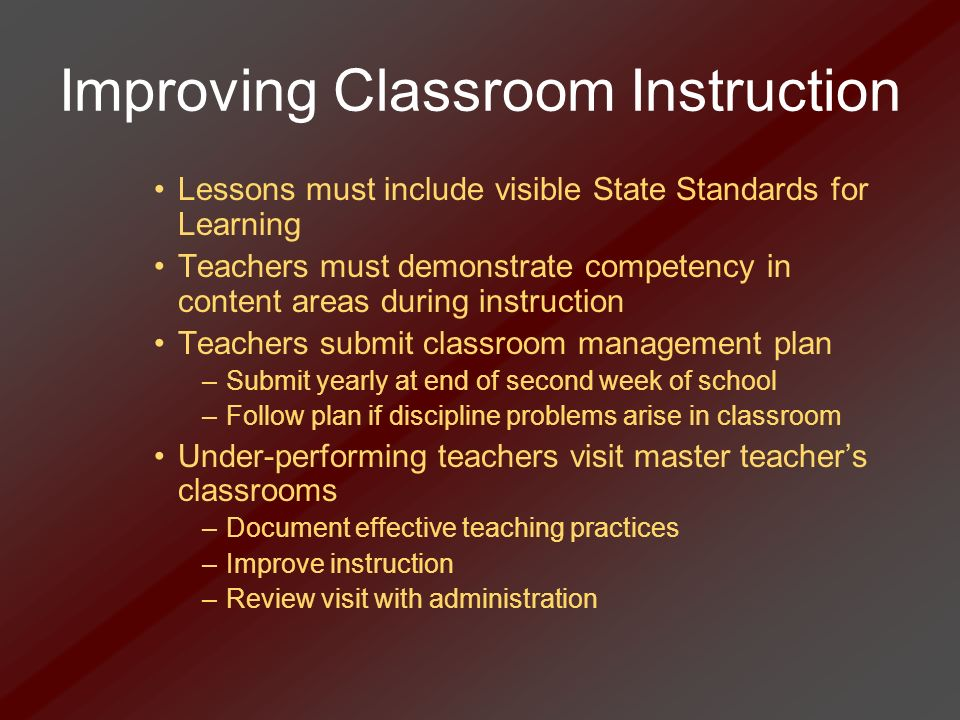Improving Classroom Instruction Lessons must include visible State Standards for Learning Teachers must demonstrate competency in content areas during