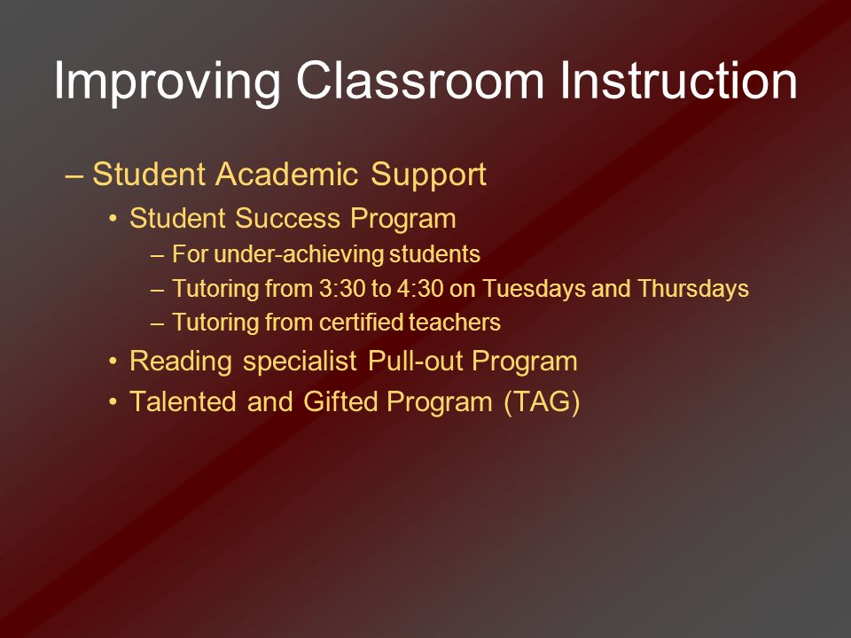 Improving Classroom Instruction –Student Academic Support Student Success Program –For under-achieving students –Tutoring from 3:30 to 4:30 on Tuesday