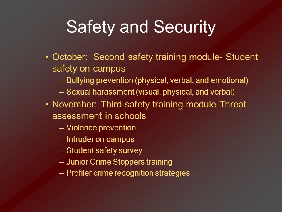 Safety and Security October: Second safety training module- Student safety on campus –Bullying prevention (physical, verbal, and emotional) –Sexual ha