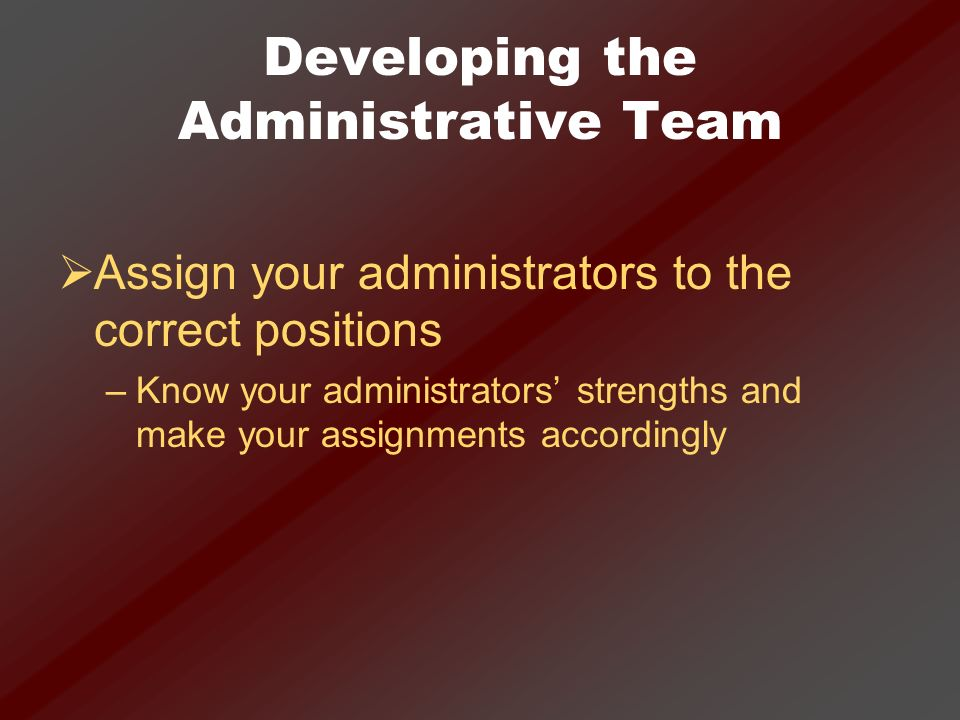 Developing the Administrative Team So superintendents must focus on getting the right people on the bus and the right people in the right seats over a long period of time.