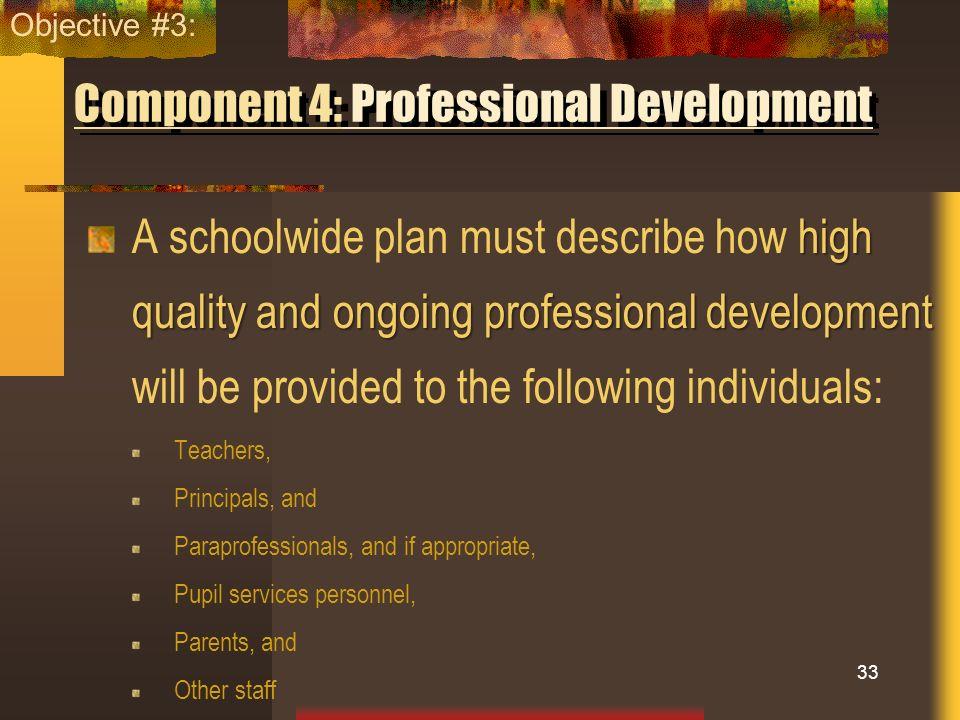 Component 4: Professional Development high quality and ongoing professional development A schoolwide plan must describe how high quality and ongoing p