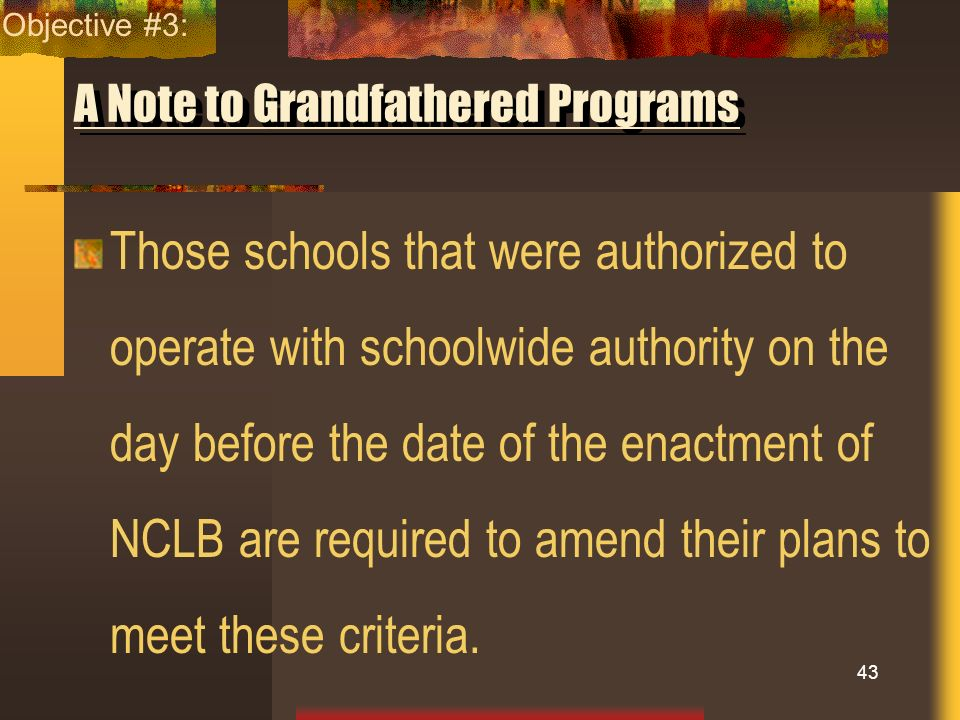 A Note to Grandfathered Programs Those schools that were authorized to operate with schoolwide authority on the day before the date of the enactment o