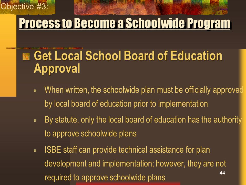 Process to Become a Schoolwide Program Get Local School Board of Education Approval When written, the schoolwide plan must be officially approved by l