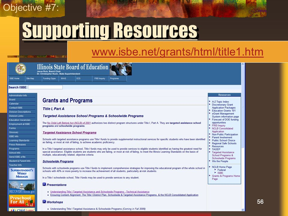 Supporting Resources 56 Objective #7: www.isbe.net/grants/html/title1.htm