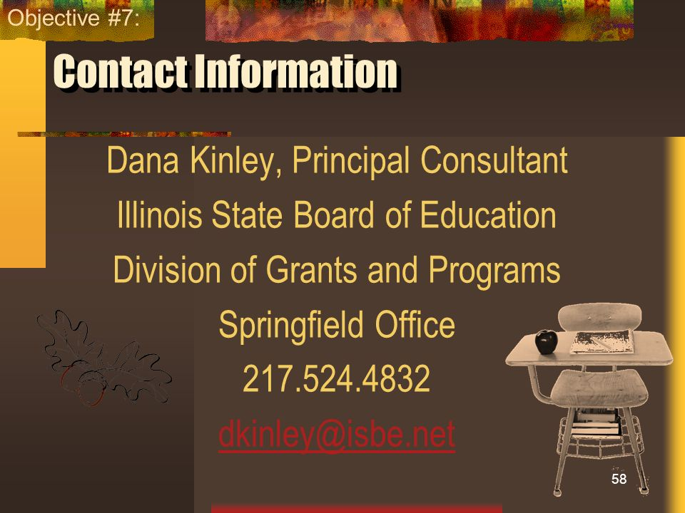 Contact Information Dana Kinley, Principal Consultant Illinois State Board of Education Division of Grants and Programs Springfield Office 217.524.483