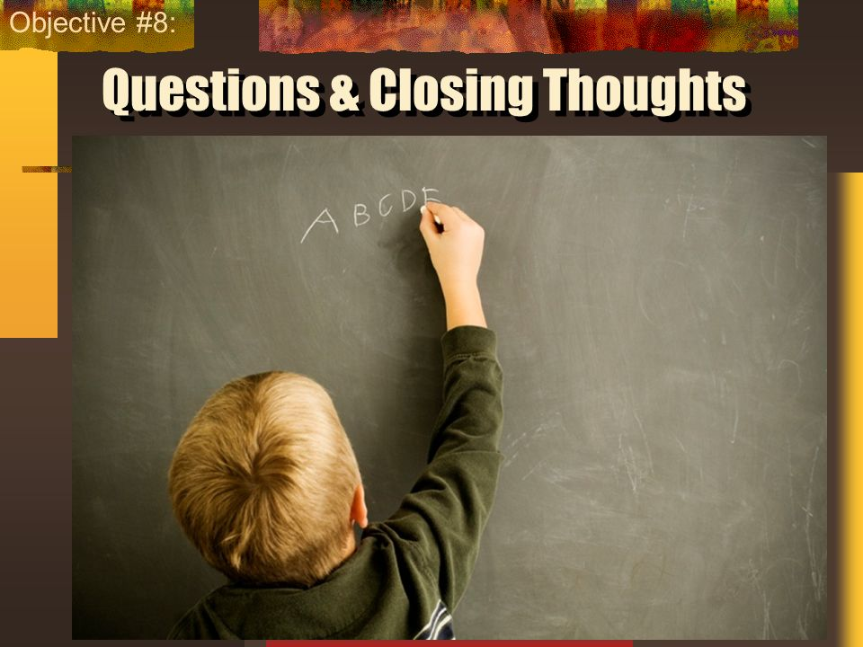 Questions & Closing Thoughts 59 Objective #8: