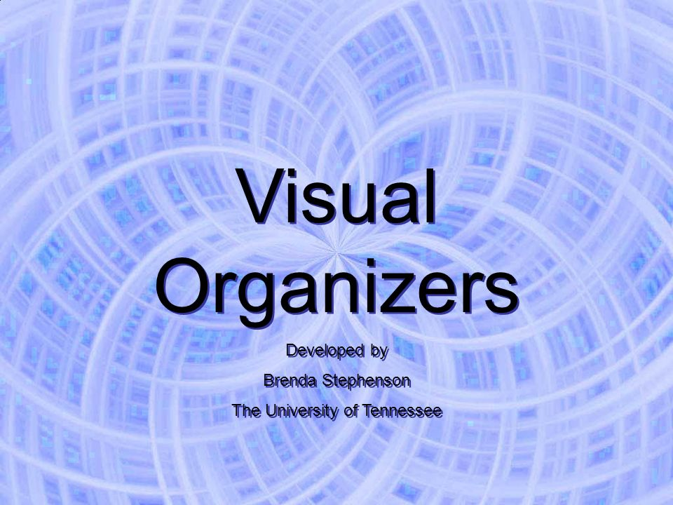 Visual Organizers Developed by Brenda Stephenson The University of Tennessee Visual Organizers Developed by Brenda Stephenson The University of Tennes