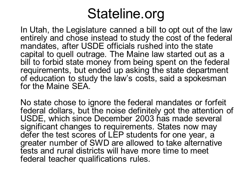 Stateline.org In Utah, the Legislature canned a bill to opt out of the law entirely and chose instead to study the cost of the federal mandates, after