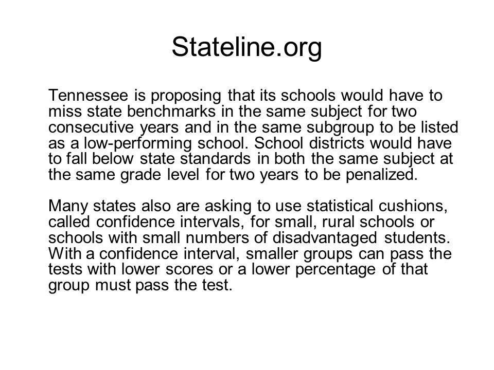 Stateline.org Tennessee is proposing that its schools would have to miss state benchmarks in the same subject for two consecutive years and in the sam