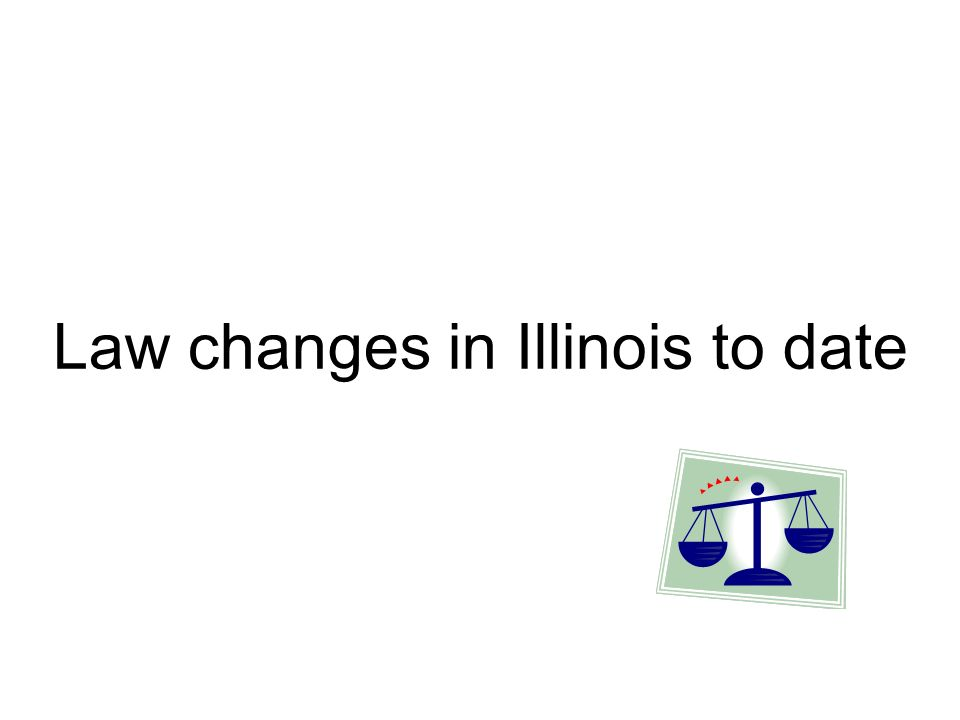 Law changes in Illinois to date