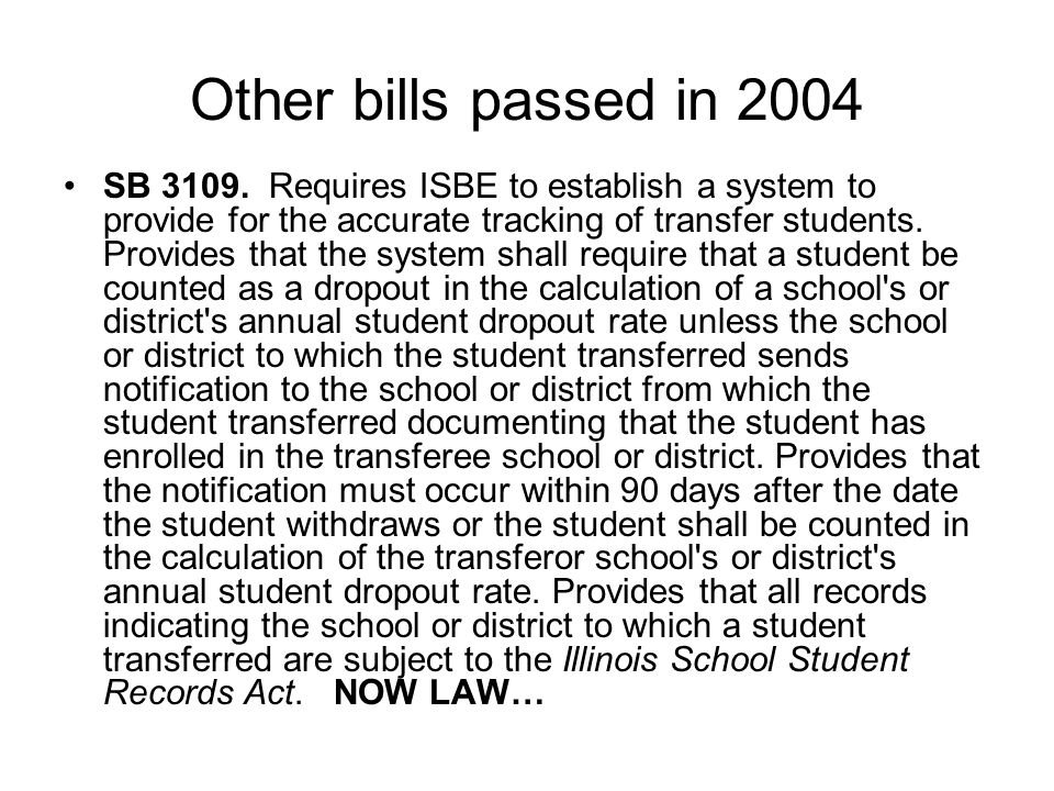 Other bills passed in 2004 SB 3109. Requires ISBE to establish a system to provide for the accurate tracking of transfer students. Provides that the s