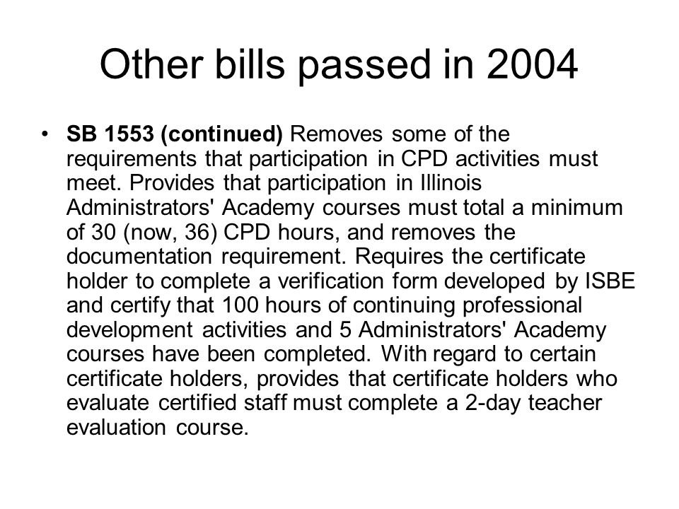 Other bills passed in 2004 SB 1553 (continued) Removes some of the requirements that participation in CPD activities must meet. Provides that particip