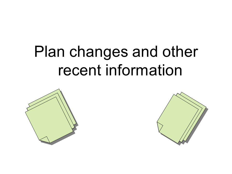 Plan changes and other recent information