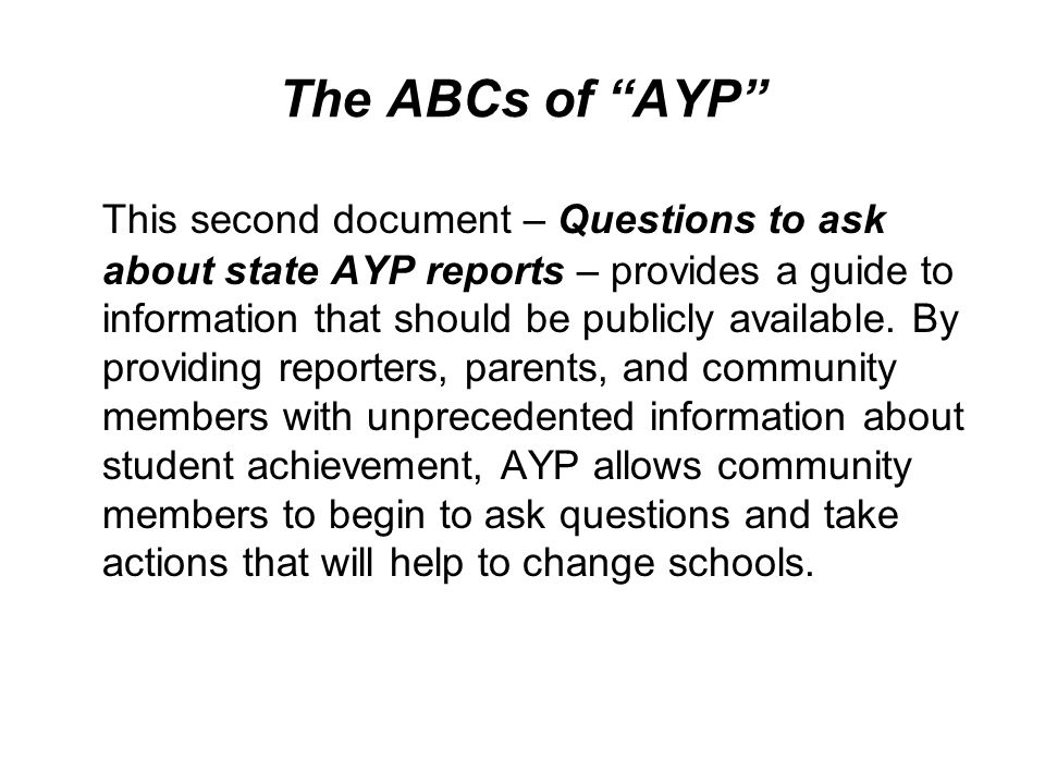 The ABCs of AYP This second document – Questions to ask about state AYP reports – provides a guide to information that should be publicly available. B