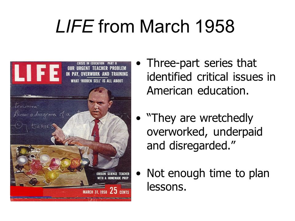 LIFE from March 1958 Three-part series that identified critical issues in American education. They are wretchedly overworked, underpaid and disregarde