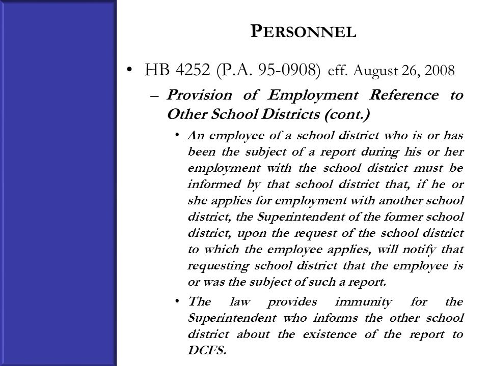 P ERSONNEL HB 4252 (P.A. 95-0908) eff. August 26, 2008 –Provision of Employment Reference to Other School Districts (cont.) An employee of a school di