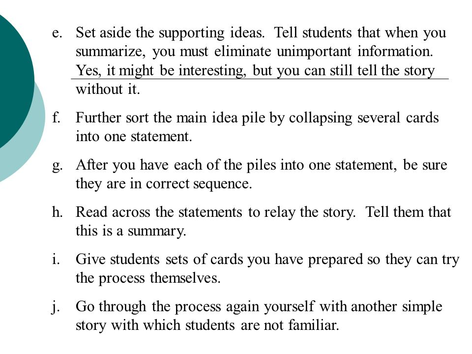 8. Using Summarization Skills (what the story is about) a.Write Summary on the board. Discuss what it means. Tell students you are going to teach them
