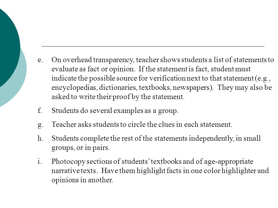 16. Seeking Proof of Fact versus Opinion Appropriate for students ages 9 and above. Usable with narratives and expository text. (Source: McAnally, Ros