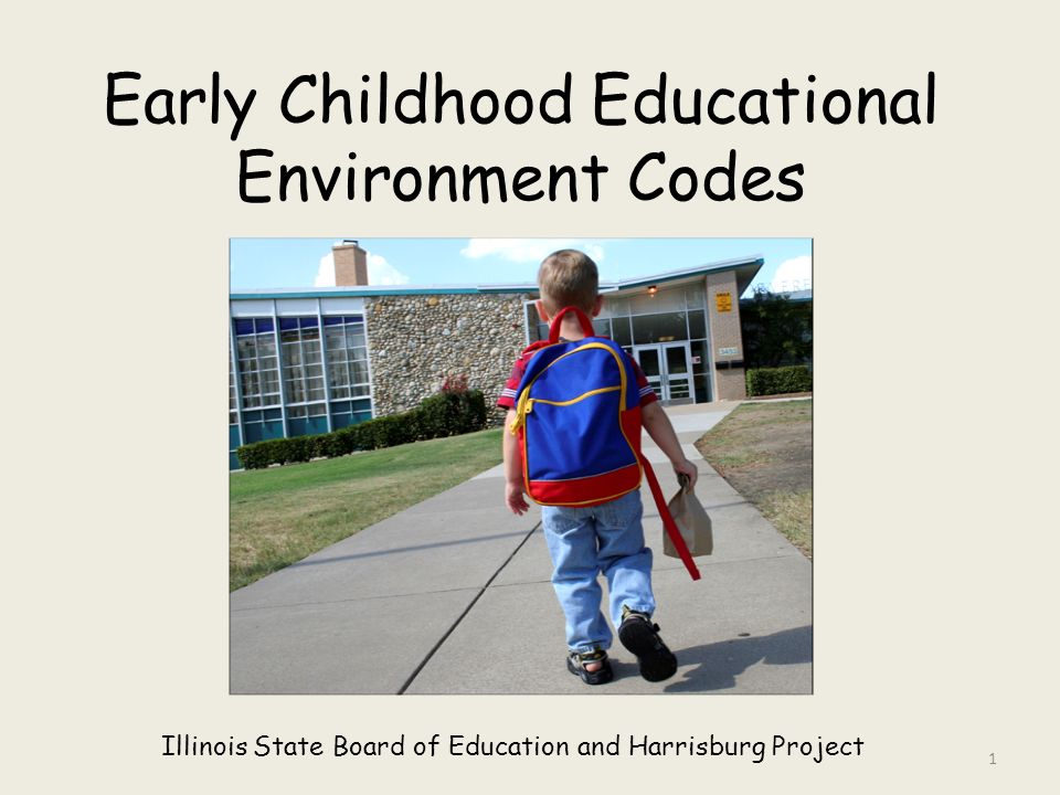 Early Childhood Educational Environment Codes Illinois State Board of Education and Harrisburg Project 1