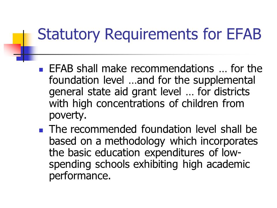 Statutory Requirements for EFAB EFAB shall make recommendations … for the foundation level …and for the supplemental general state aid grant level … f