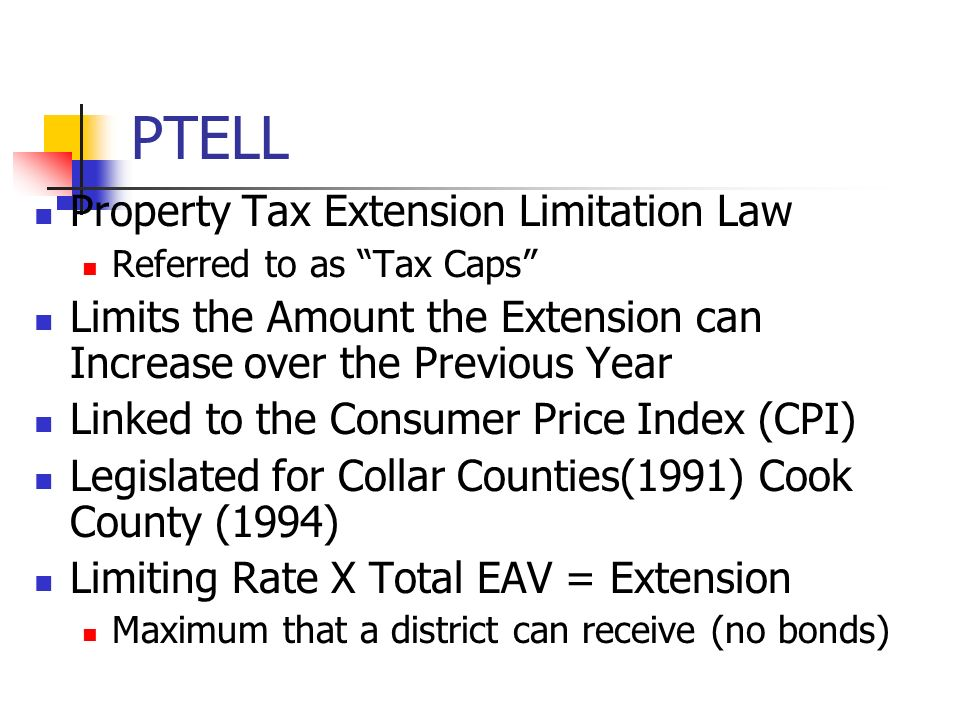 PTELL Property Tax Extension Limitation Law Referred to as Tax Caps Limits the Amount the Extension can Increase over the Previous Year Linked to the